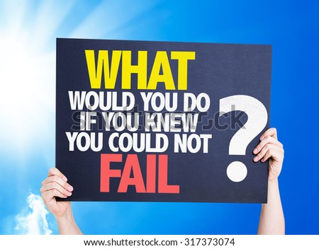 What Would You Do If You Know You Could Not Fail? placard with sky background - stock photo