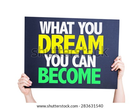 What You Dream You Can Become card isolated on white - stock photo