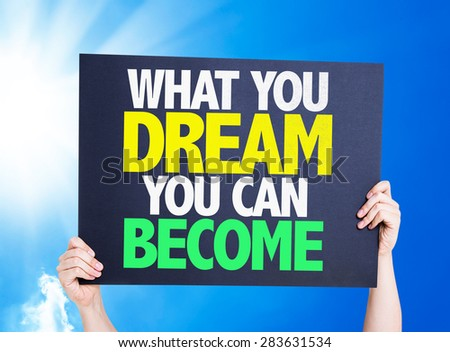 What You Dream You Can Become card with a beautiful day - stock photo