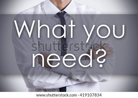 What you need? - Closeup of a young businessman with text - business concept - horizontal image