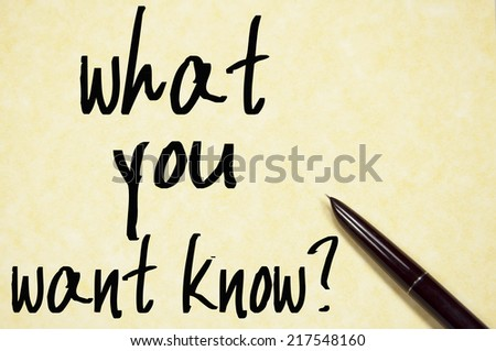 what you want know text write on paper  - stock photo