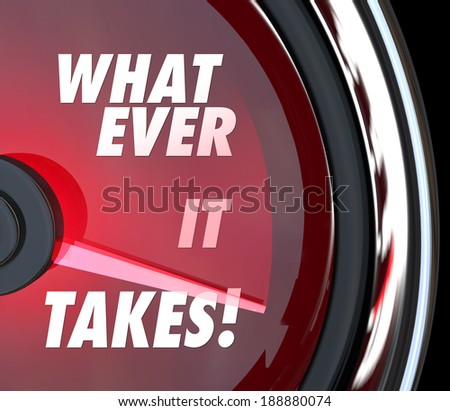 Whatever it Takes Words Speedometer Challenge Goal - stock photo