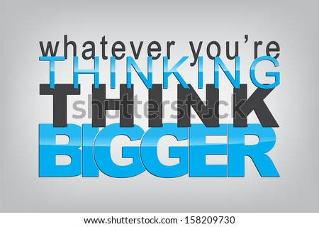 Whatever you're thinking, think bigger. Typography poster. Motivational Background  (Raster) - stock photo
