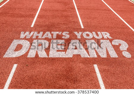 Whats Your Dream? written on running track