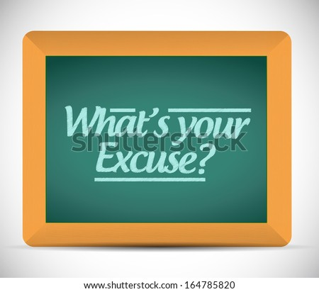 whats your excuse message sign illustration design over a blackboard - stock photo