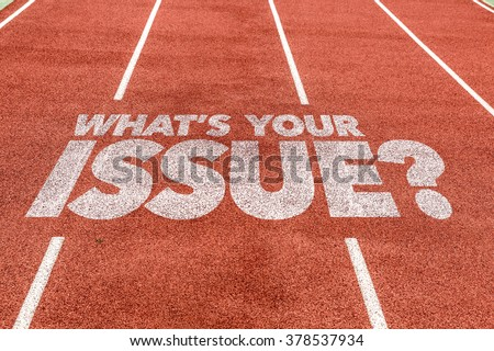 Whats Your Issue? written on running track