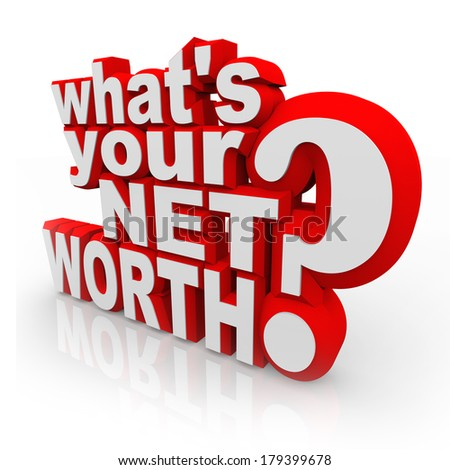 Whats Your Net Worth Question 3D Words Total Wealth - stock photo