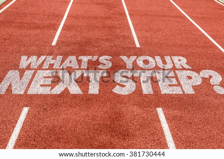 Whats Your Next Step? written on running track