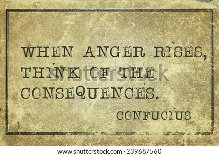 When anger rises - ancient Chinese philosopher Confucius quote printed on grunge vintage cardboard
