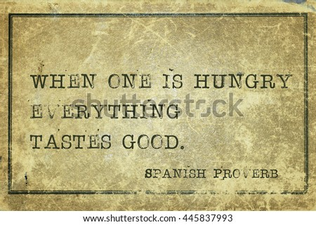When one is hungry everything tastes good - ancient Spanish proverb printed on grunge vintage cardboard