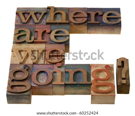 where are we going- a philosophical question in vintage wooden letterpress printing blocks - stock photo