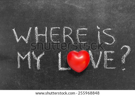 where is my love question handwritten on chalkboard with red heart symbol instead of O