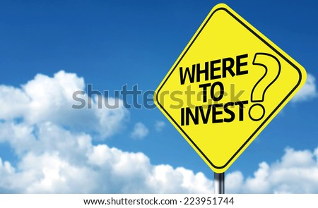 Where to Invest creative sign - stock photo