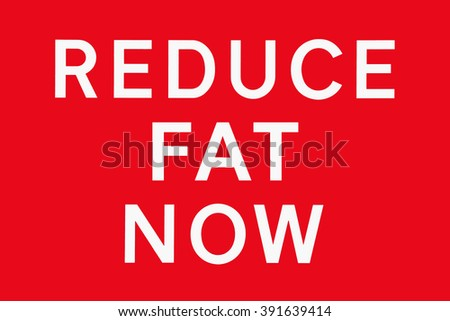 White text on red background REDUCE FAT NOW, symbol for health risk, spoof of road signs in the UK - stock photo