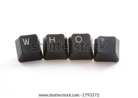 WHO? formed by keys of a computer keyboard