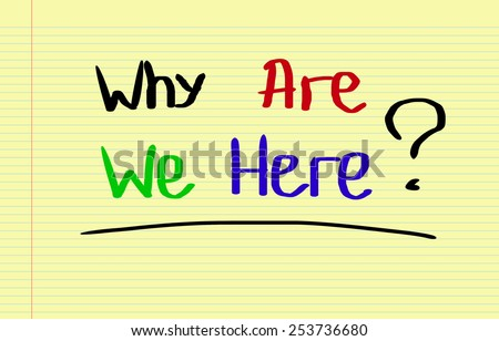 Why Are We Here Concept - stock photo