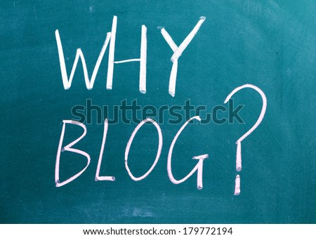 Why Blog ?  - stock photo