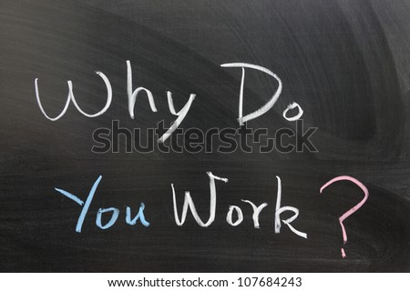 Why do you work words written on chalkboard