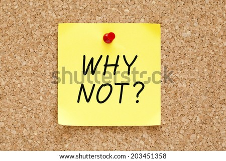 Why Not? handwritten on yellow sticky note. - stock photo