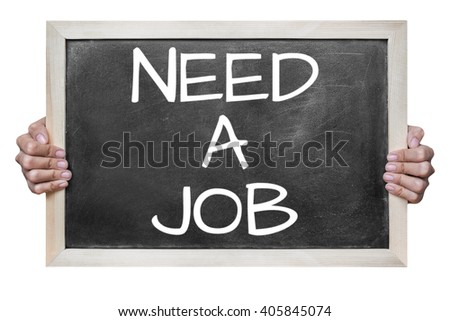 "Woman hand hold  ""need a job"" write on dirty blackboard isolated on white background - stock photo"