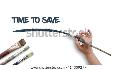 Woman is writing TIME TO SAVE with paintbrush.