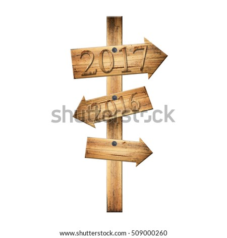 Wooden signpost 2017 and 2016 of brown planks isolated on white background,concept of a start to new year.