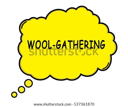 WOOL GATHERING speech thought bubble cloud text yellow.
