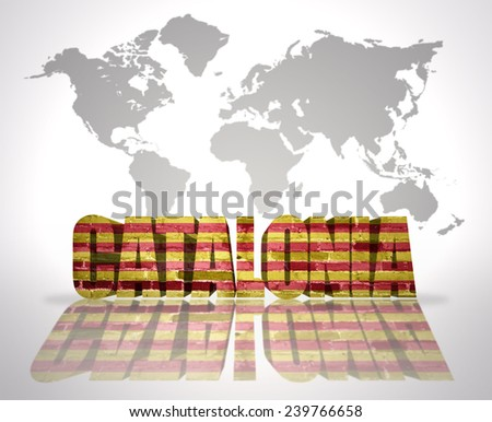 Word Catalonia with Catalan Flag on a world map background