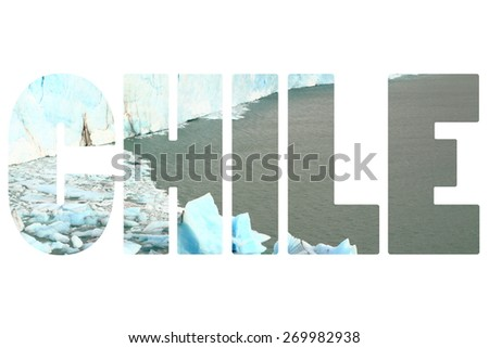 Word CHILE over glacier. - stock photo