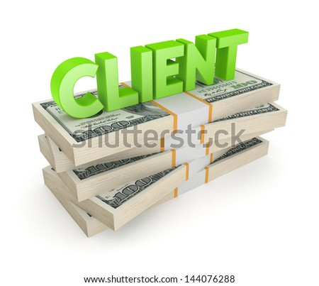 Word CLIENT on a stack of dollars.Isolated on white.3d rendered. - stock photo