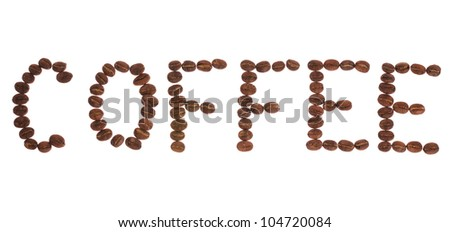 "Word ""Coffee"" set of coffee beans on the white background"