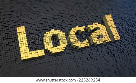 Word 'Local' of the yellow square pixels on a black matrix background. Stay local, buy local concept. - stock photo