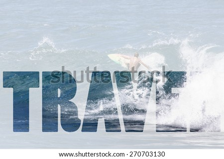 Word TRAVEL over Extreme surfer riding giant ocean wave in Hawaii - stock photo