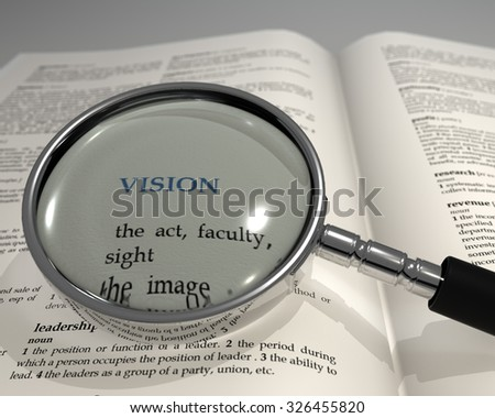 "Word ""VISION"" under magnifying glass. Magnifying glass on dictionary. Focused view. Search concept. 3D render."