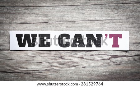 "Word ""We can't"" transformed into ""We can"". Motivation philosophy concept.Concepts of problem solving, overcoming challenges and success."