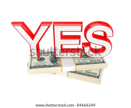 Word YES and two packs of money. 3d rendered. Isolated on white background.