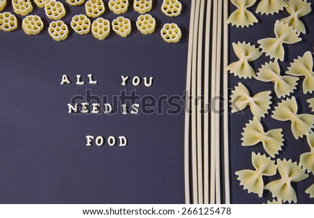 Words All You Need Is Food Written With Pasta Letters  - stock photo