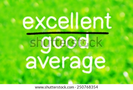 Words Average, Good and Excellent symbolizing improvement and success. Excellence concept - stock photo