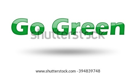 Words Go Green with green letters and shadow. Illustration, isolated on white - stock photo