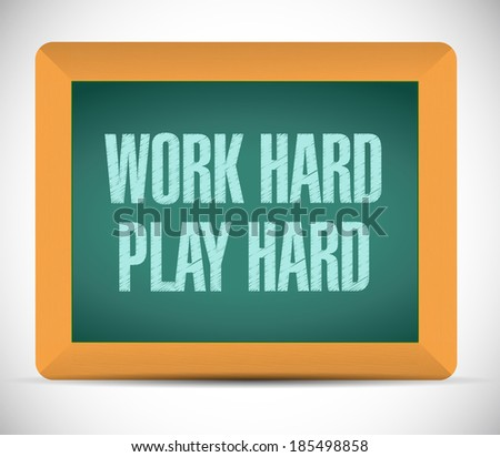 work hard, play hard message illustration design over a white background - stock photo
