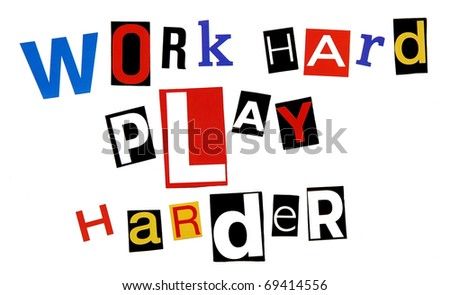 work hard, play harder - written in a colorful mix of ransom note style letters, isolated on white