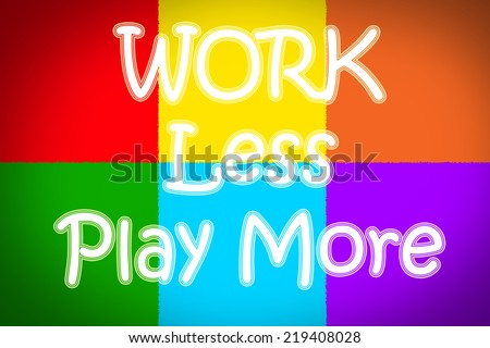 Work Less Play More Concept text on background - stock photo