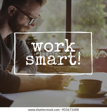 Work Smart Productively Effectively Efficient Concept - stock photo