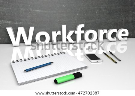 Workforce - text concept with chalkboard, notebook, pens and mobile phone. 3D render illustration.