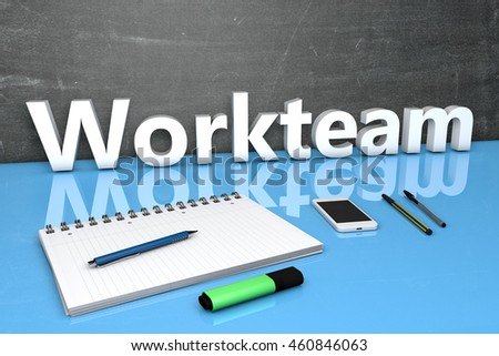 Workteam - text concept with chalkboard, notebook, pens and mobile phone. 3D render illustration.