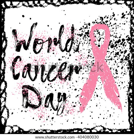 World Cancer Day. Sign quote about breast cancer awareness. Modern calligraphy phrase with hand drawn lettering and pink ribbon. Hand painted grunge textures and ink splashes background with frame.  - stock photo