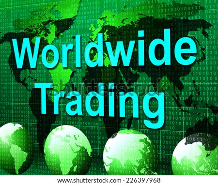 Worldwide Trading Indicating Business Globalisation And Trade