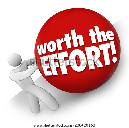 Worth the Effort words on a ball rolled uphill by a man, worker or person to illustrate a difficult or challenging job, task or project with rewarding or fulfilling results - stock photo