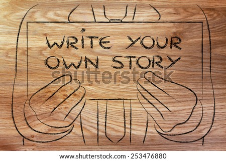 Write your own story, sign in the hands of a business man  - stock photo