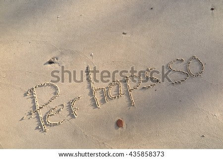 "written words ""Per haps so"" on sand of beach"